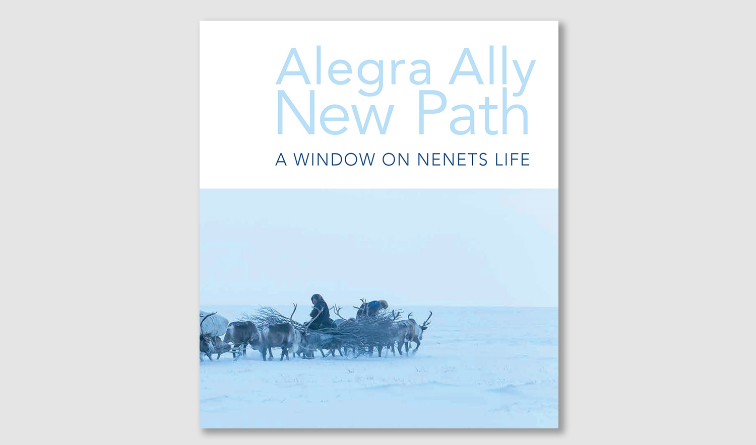 Alegra Ally: New Path – A Window on Nenets Life